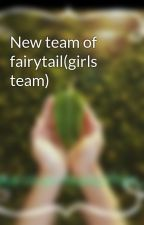 New team of fairytail(girls team) by unwantedauthor_