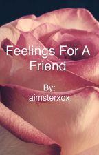Feelings for a friend by aimsterxox