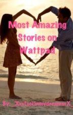Most Amazing Stories on Wattpad by XxStuckinmydreamsxX