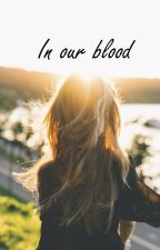 In our blood by askyfullofstars_her