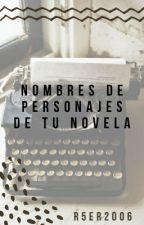 Nombres de personajes para tu novela. by R5er2006