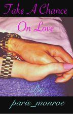Take A Chance On Love (Urban Love Story)  by paris_monroe