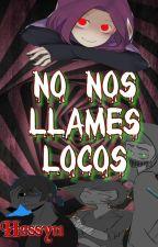 No nos llames locos -SICK FNAFHS y Tu- by hessy11