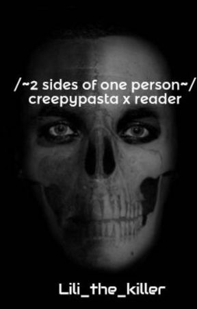 /~2 sides of one person~/  creepypasta x reader [Discountinue.] by Lili_the_killer