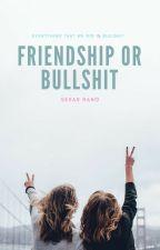 Friendship Or Bullshit [Masa Revisi] by imgoing2die