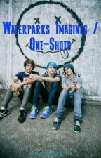 Waterparks Imagines / One-Shots by fabulousyoungblood