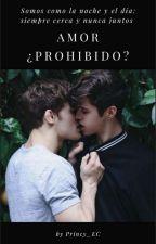 """AMOR ¿PROHIBIDO?"" [YAOI/GAY] #PSY18 Anteriormente Como ""NIÑERO EP2"" by PRINCY_EC"