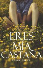 Eres Mía, Castaña by jessicaog_