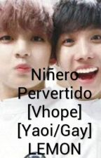 Niñero Pervertido [Vhope] [Yaoi/Gay] LEMON [TERMINADA] by LaChicaSuicida_222