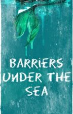 Barriers Under The Sea |Pausada| by aGirl72