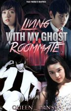 Living With My Ghost Roommate #Wattys2017 (On-Going) by queen_prnss