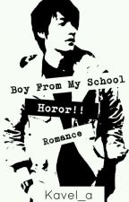 Boy From My School [END] by kavel_a