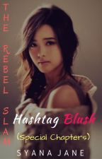 The Rebel Slam Special Chapters: HASHTAG BLUSH by syanajane