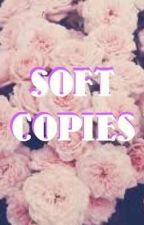 SOFT COPIES by Nicoleeeeyy