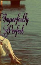 Imperfectly Perfect by nesspearl