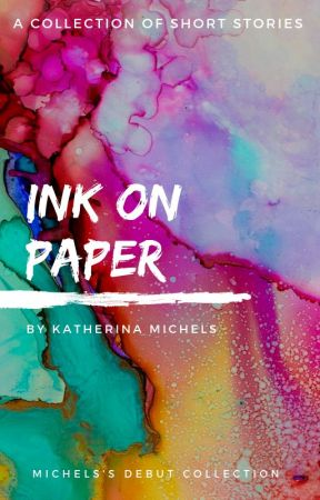 Ink on Paper | A Collection of Short Stories by Katherina_Michels