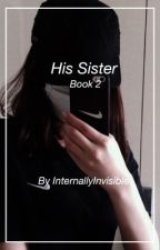 His Sister (Book 2) by InternallyInvisible
