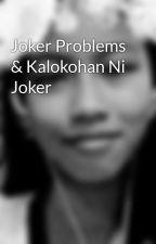 Joker Problems & Kalokohan Ni Joker by Raineyyy10000
