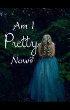 Am I pretty now  by KarleeHenegar