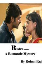Rudra.. A Romantic Mystery by RohanRaj2