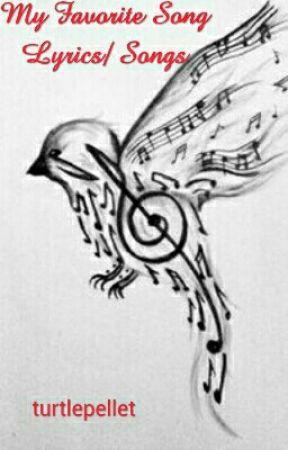 My Favorite Song Lyrics/ Songs by turtlepellet