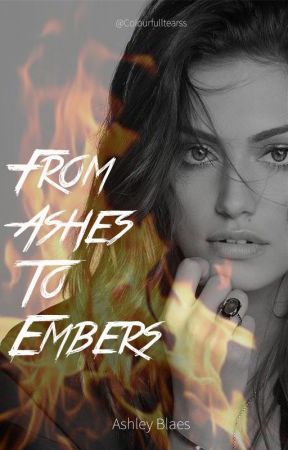 From Ashes To Embers by Colourfulltearss