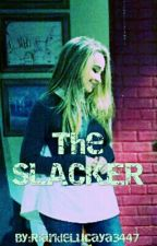 The Slacker by ViciousDramaAddict