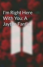 I'm Right Here With You: A Jaytim Fanfic by Forever_Obsessing