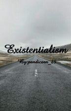 Existentialism by actualinternetqueen