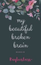 My Beautiful , Broken Brain by kayleestars