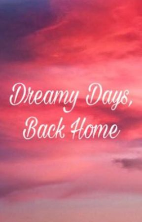 Dreamy Days, Back Home by RubyChangexi