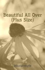 Beautiful All Over (Plus Size) by btsstan4lyfe