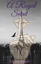 A Royal Secret by MiraculousKathy101