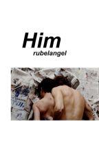 Him » Rubelangel. by -xRubelangel-