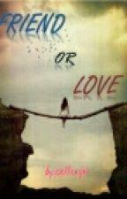 Friend or Love? by cellaryn