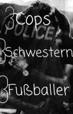 3 Cops, 3 Schwestern, 3 Fußballer by Borussin1505