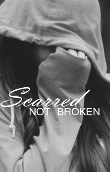 Scarred, Not Broken by Demz5luv