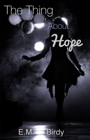 The Thing About Hope by TeardropsAndSunshine