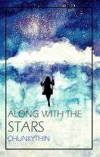 Along with the Stars by chunkythin