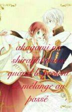 Akagami no shirayukihime quand le présent se mélange au passé (Terminer ) Tome 1 by pandorahearts666
