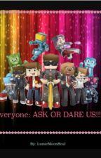 Everyone: ASK OR DARE US by Neko_Girl124