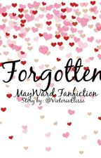 Forgotten (MayWard Fanfiction) by ValerieDaniella