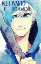 All I Wanted - Jack Frost x Reader [LEMON] by UntilDawnLover
