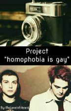 "Project ""homophobia is gay"" by IBelieveInFrerard"
