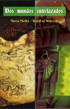 Dos mundos entrelazados [World of Warcraft/Tierra Media] by Elein88