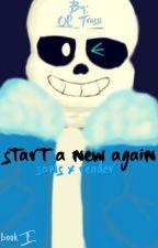 Start A New Again •Sans X Reader• by artsyTrashpile