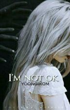 I'm not ok  by yoongikqm