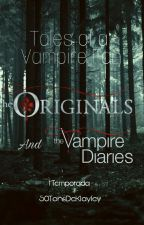 Tales of a Vampire Fan -TVD & The Originals  by 50TonsDeKlayley