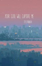 your soul will capture me (i've waited all this week) by tylerinbra