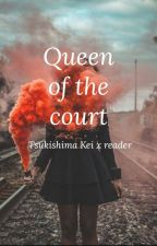 Queen of the court (Tsukishima X Reader) by Sweetgirl_jp